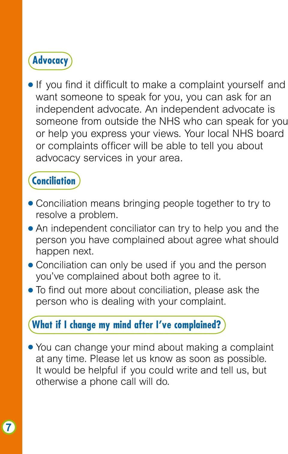 Your local NHS board or complaints officer will be able to tell you about advocacy services in your area. Conciliation Conciliation means bringing people together to try to resolve a problem.