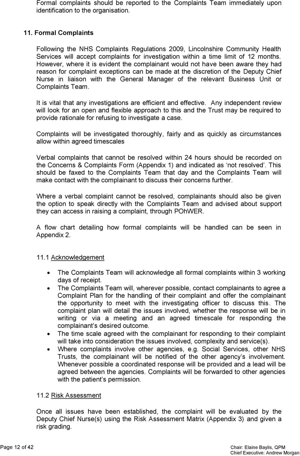 However, where it is evident the complainant would not have been aware they had reason for complaint exceptions can be made at the discretion of the Deputy Chief Nurse in liaison with the General