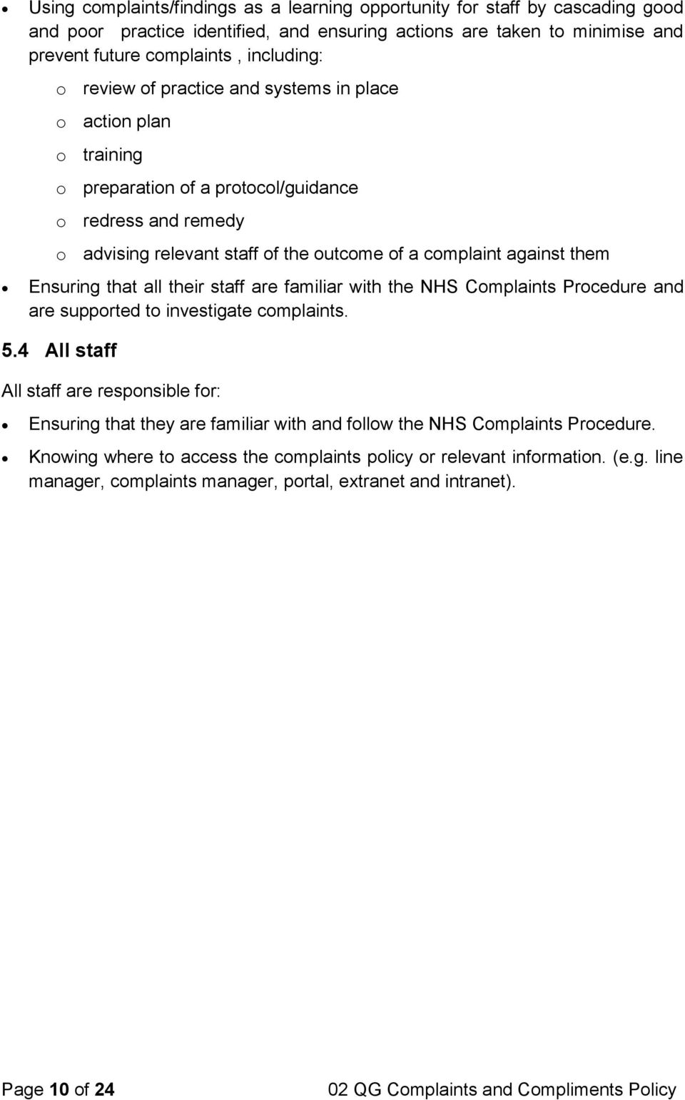 Ensuring that all their staff are familiar with the NHS Complaints Procedure and are supported to investigate complaints. 5.