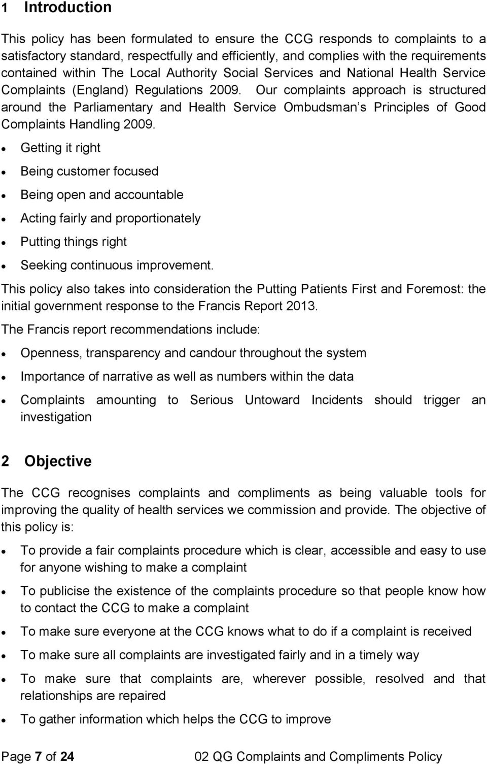 Our complaints approach is structured around the Parliamentary and Health Service Ombudsman s Principles of Good Complaints Handling 2009.