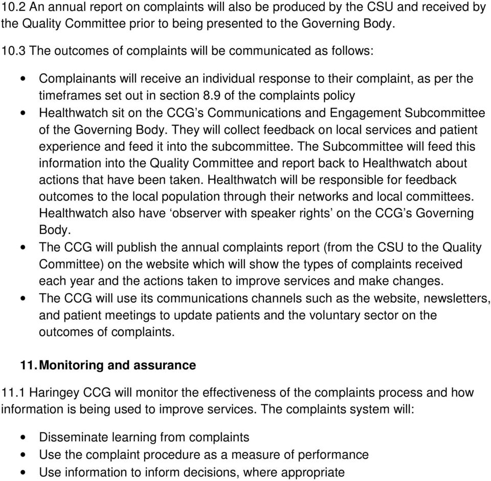 9 of the complaints policy Healthwatch sit on the CCG s Communications and Engagement Subcommittee of the Governing Body.