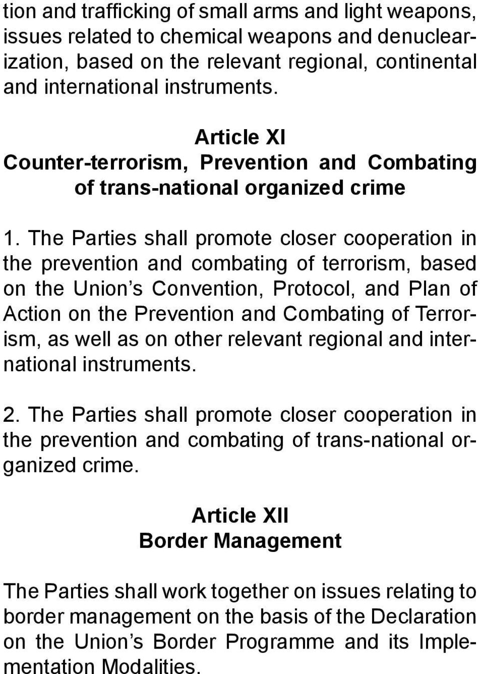 The Parties shall promote closer cooperation in the prevention and combating of terrorism, based on the Union s Convention, Protocol, and Plan of Action on the Prevention and Combating of Terrorism,