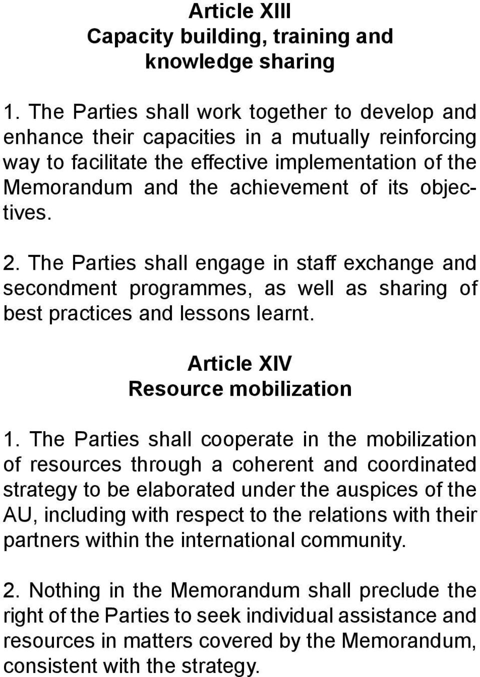 objectives. 2. The Parties shall engage in staff exchange and secondment programmes, as well as sharing of best practices and lessons learnt. Article XIV Resource mobilization 1.