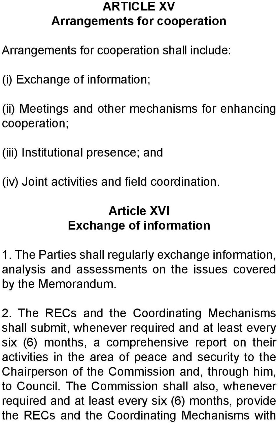 The Parties shall regularly exchange information, analysis and assessments on the issues covered by the Memorandum. 2.