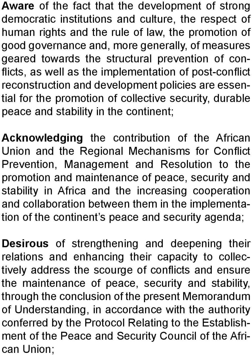 security, durable peace and stability in the continent; Acknowledging the contribution of the African Union and the Regional Mechanisms for Conflict Prevention, Management and Resolution to the