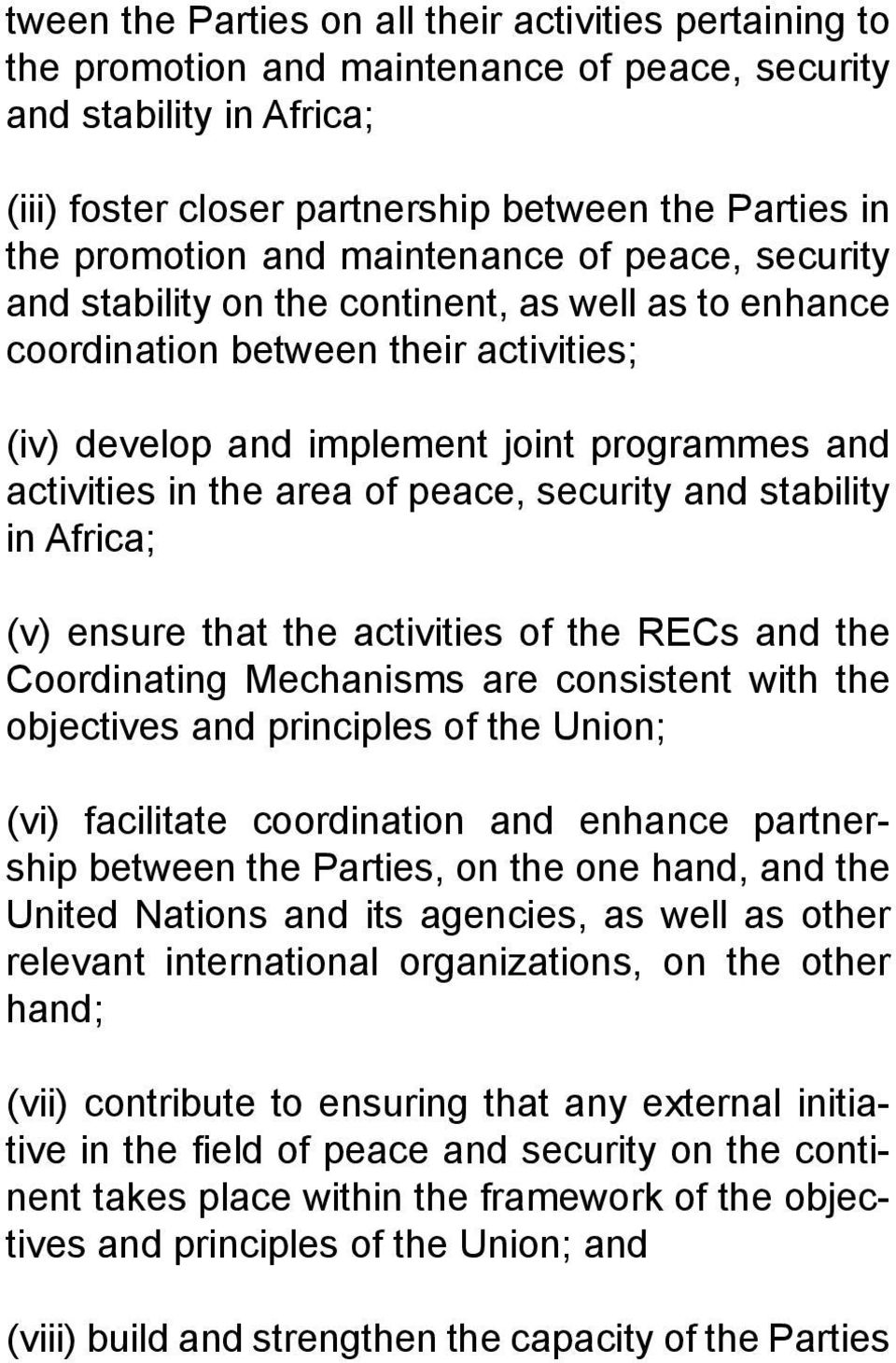 of peace, security and stability in Africa; (v) ensure that the activities of the RECs and the Coordinating Mechanisms are consistent with the objectives and principles of the Union; (vi) facilitate