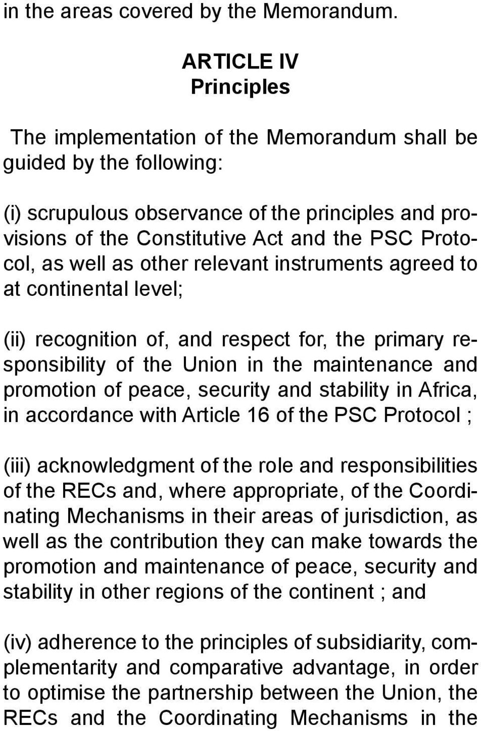 as well as other relevant instruments agreed to at continental level; (ii) recognition of, and respect for, the primary responsibility of the Union in the maintenance and promotion of peace, security
