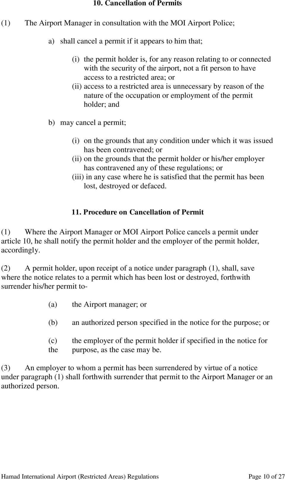 employment of the permit holder; and b) may cancel a permit; (i) on the grounds that any condition under which it was issued has been contravened; or on the grounds that the permit holder or his/her