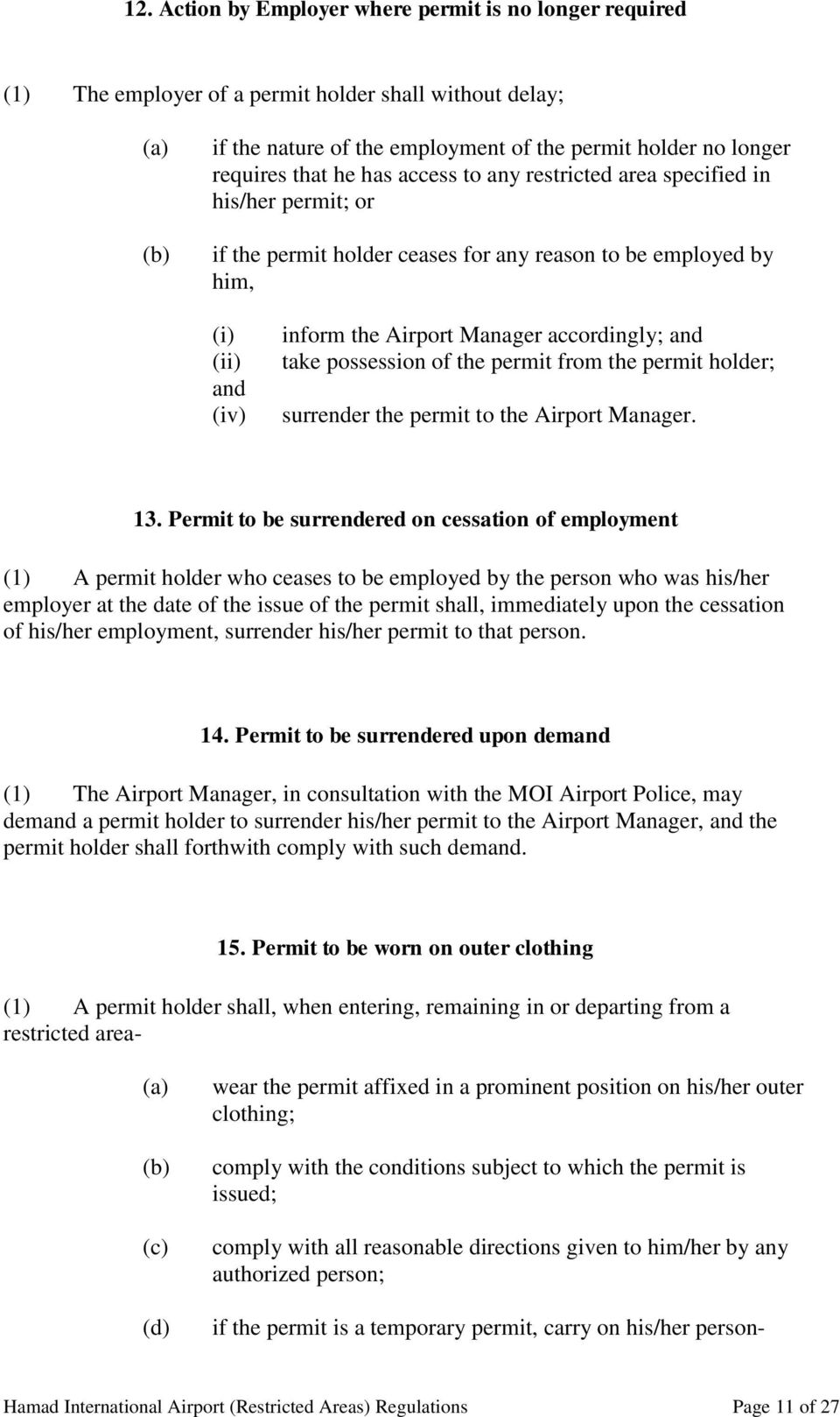 possession of the permit from the permit holder; surrender the permit to the Airport Manager. 13.