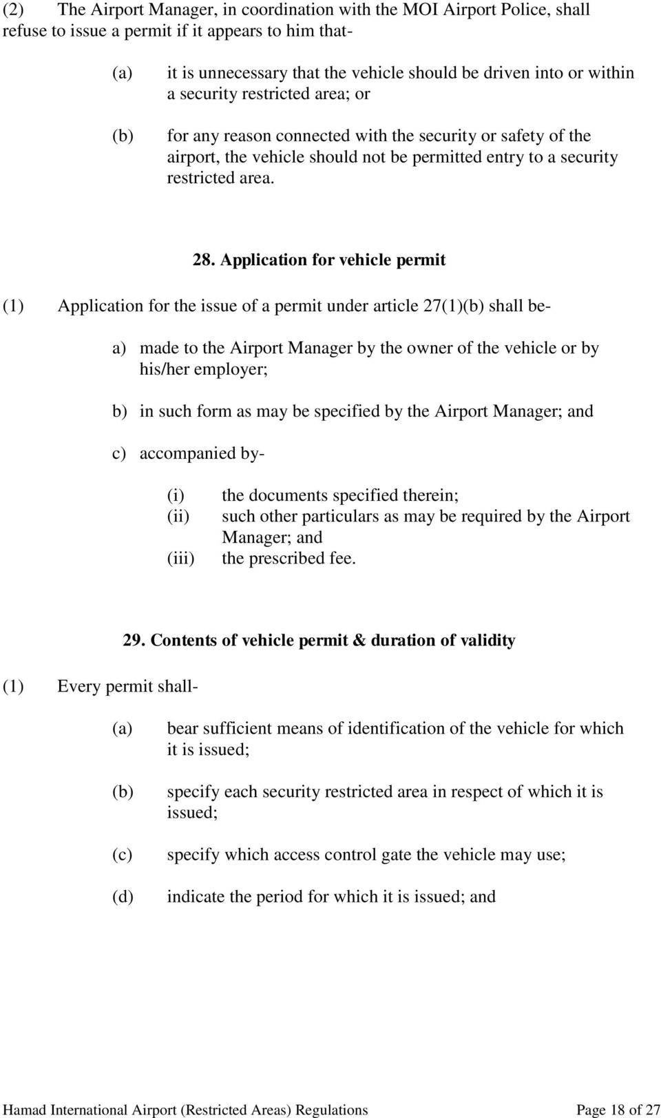 Application for vehicle permit (1) Application for the issue of a permit under article 27(1) shall be- a) made to the Airport Manager by the owner of the vehicle or by his/her employer; b) in such
