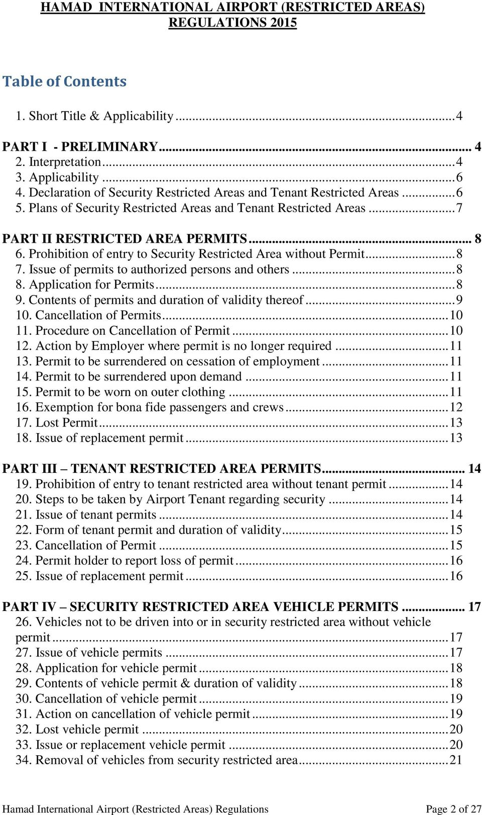 Prohibition of entry to Security Restricted Area without Permit... 8 7. Issue of permits to authorized persons and others... 8 8. Application for Permits... 8 9.