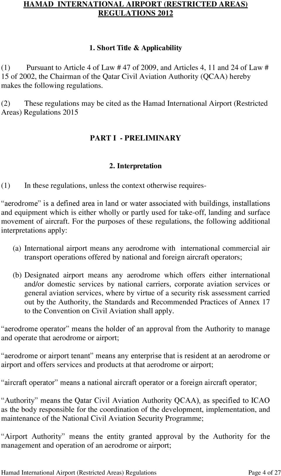 following regulations. (2) These regulations may be cited as the Hamad International Airport (Restricted Areas) Regulations 2015 PART I - PRELIMINARY 2.
