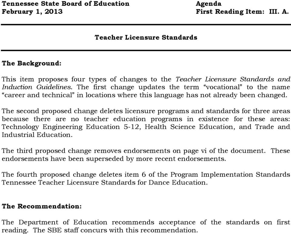 The second proposed change deletes licensure programs and standards for three areas because there are no teacher education programs in existence for these areas: Technology Engineering Education