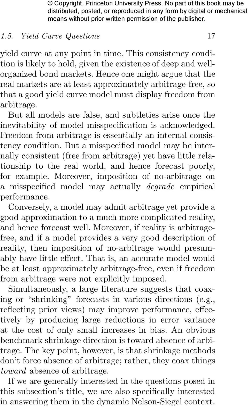 But all models are false, and subtleties arise once the inevitability of model misspecification is acknowledged. Freedom from arbitrage is essentially an internal consistency condition.