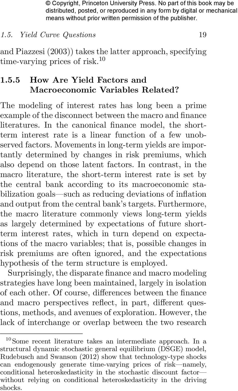 In the canonical finance model, the shortterm interest rate is a linear function of a few unobserved factors.