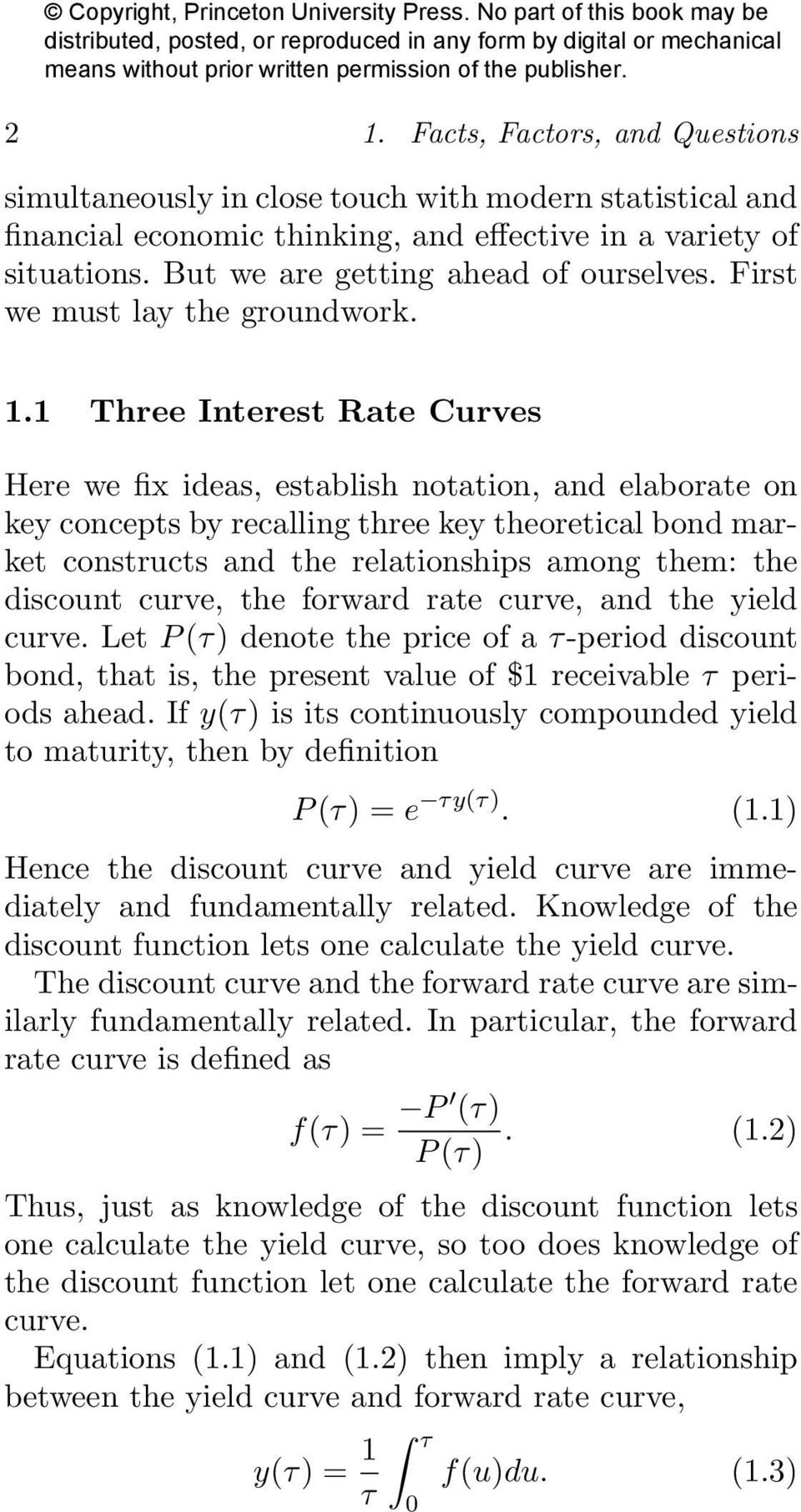 1 Three Interest Rate Curves Here we fix ideas, establish notation, and elaborate on key concepts by recalling three key theoretical bond market constructs and the relationships among them: the