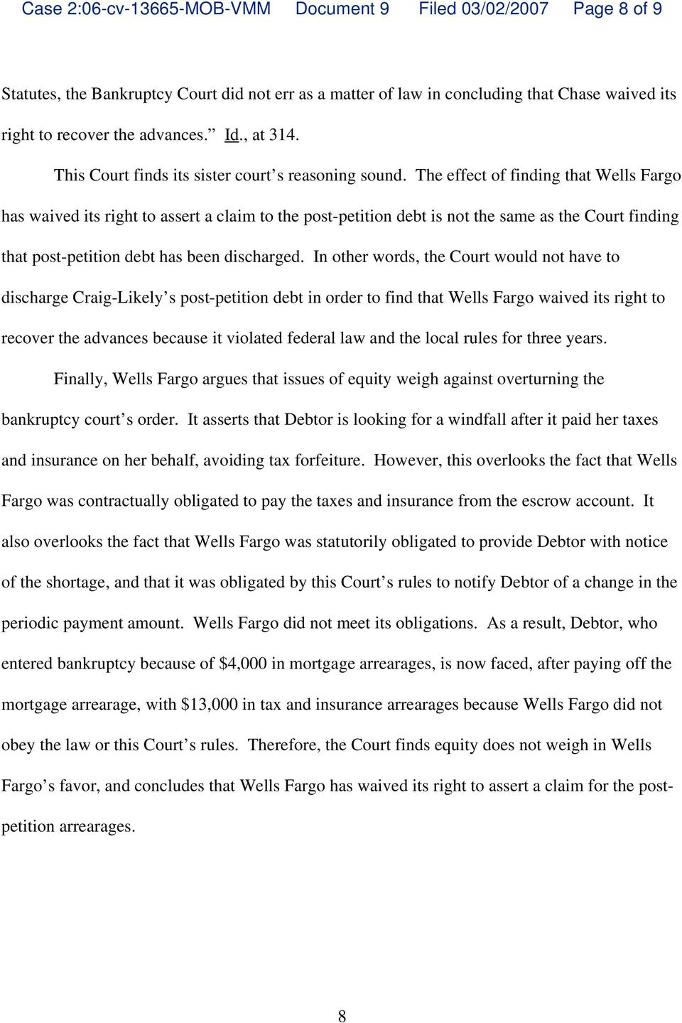 The effect of finding that Wells Fargo has waived its right to assert a claim to the post-petition debt is not the same as the Court finding that post-petition debt has been discharged.