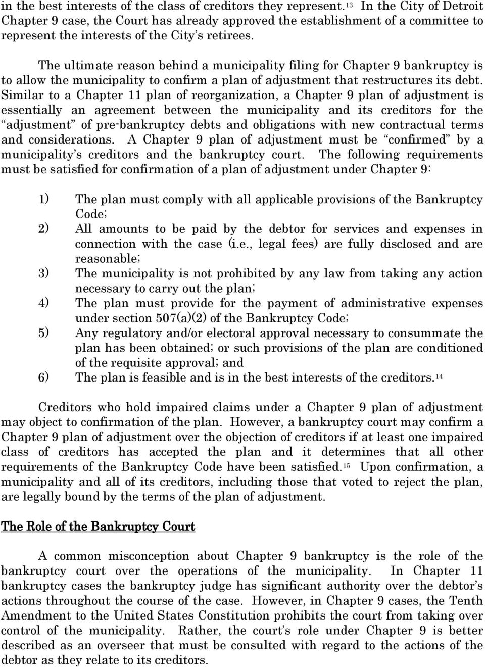 The ultimate reason behind a municipality filing for Chapter 9 bankruptcy is to allow the municipality to confirm a plan of adjustment that restructures its debt.
