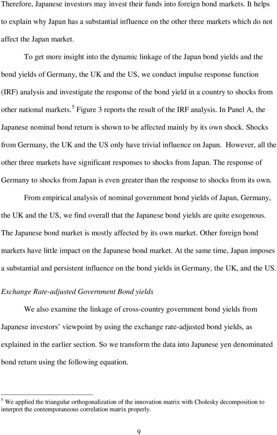 To get more insight into the dynamic linkage of the Japan bond yields and the bond yields of Germany, the UK and the US, we conduct impulse response function (IRF) analysis and investigate the