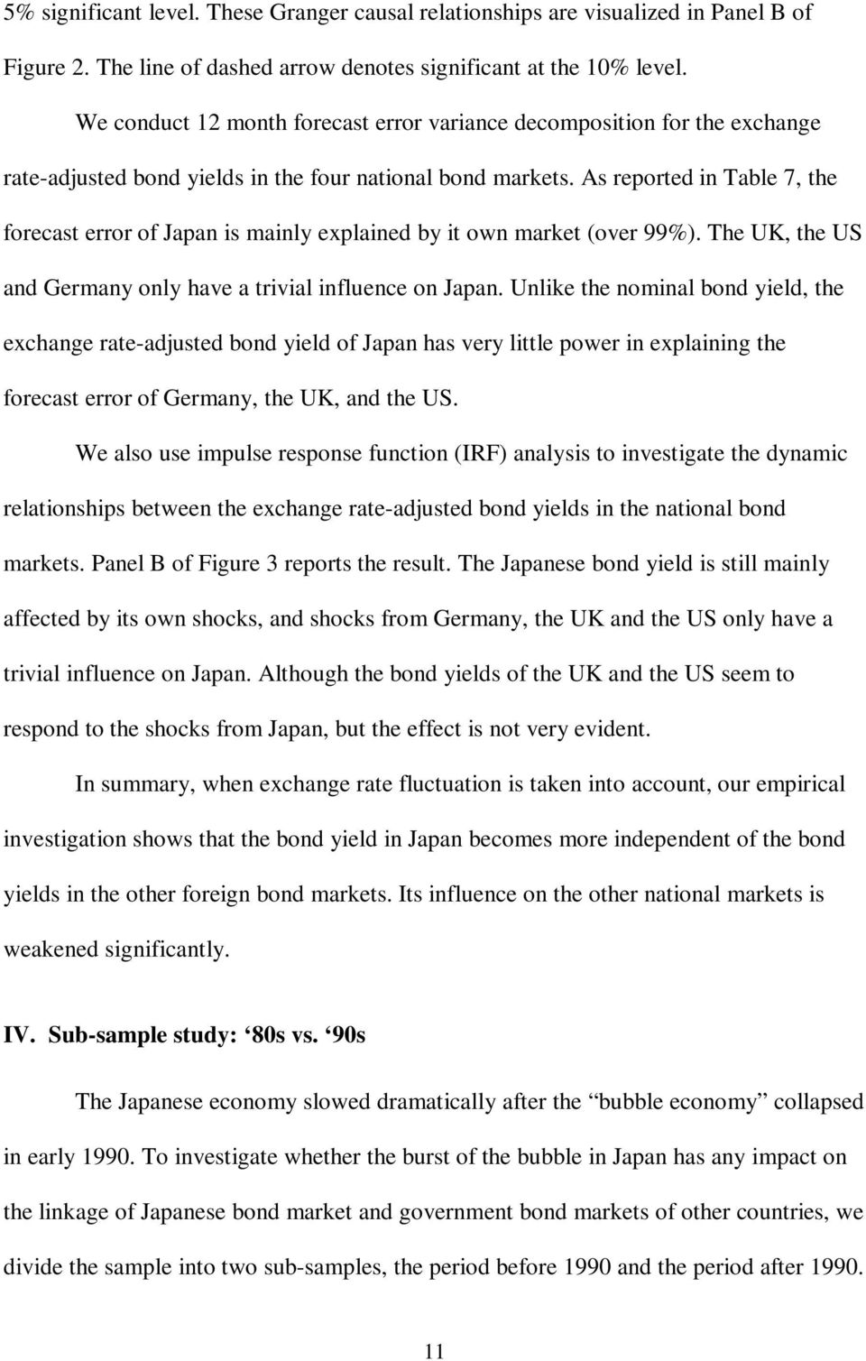 As reported in Table 7, the forecast error of Japan is mainly explained by it own market (over 99%). The UK, the US and Germany only have a trivial influence on Japan.