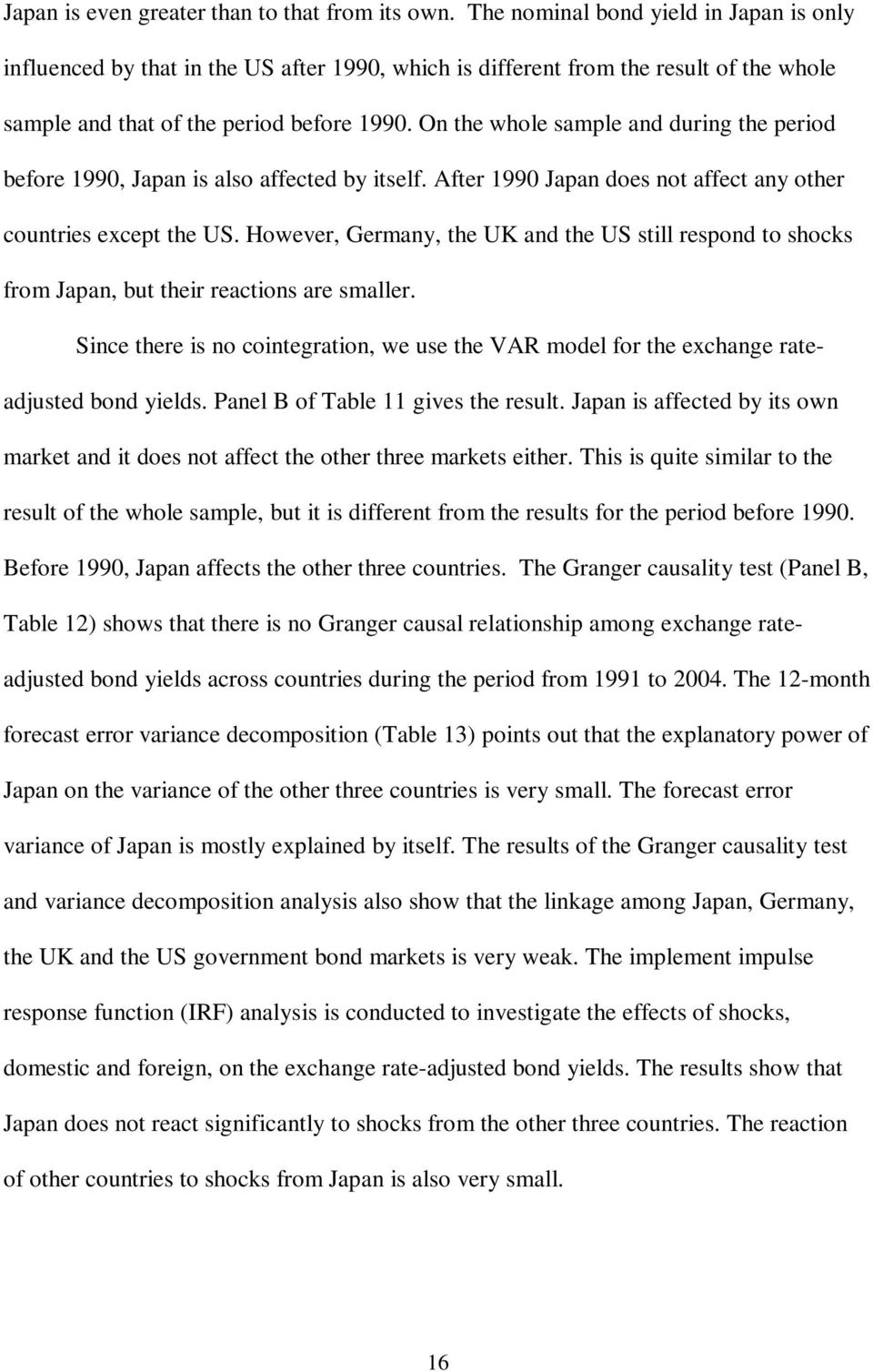 On the whole sample and during the period before 1990, Japan is also affected by itself. After 1990 Japan does not affect any other countries except the US.