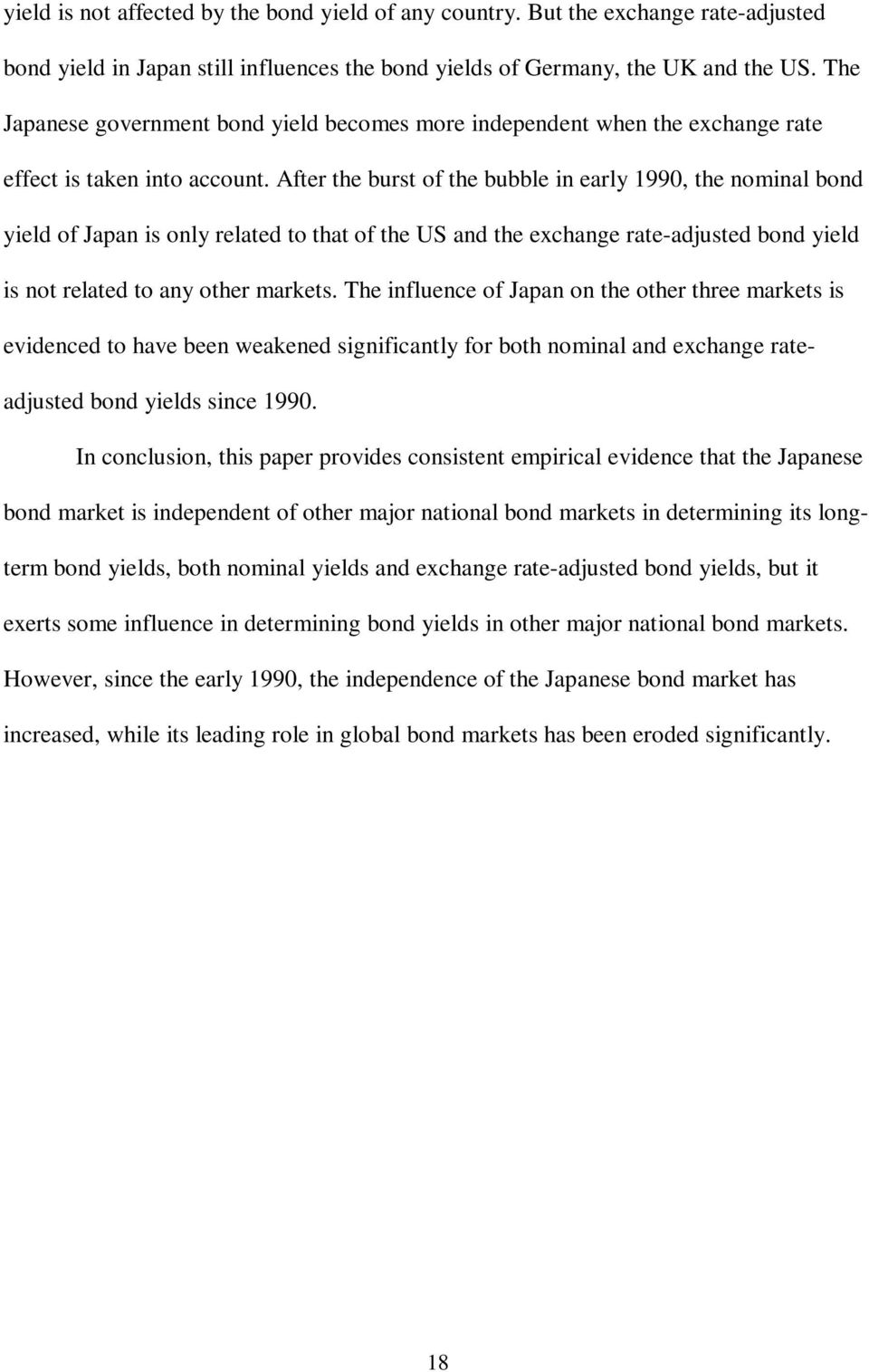 After the burst of the bubble in early 1990, the nominal bond yield of Japan is only related to that of the US and the exchange rate-adjusted bond yield is not related to any other markets.