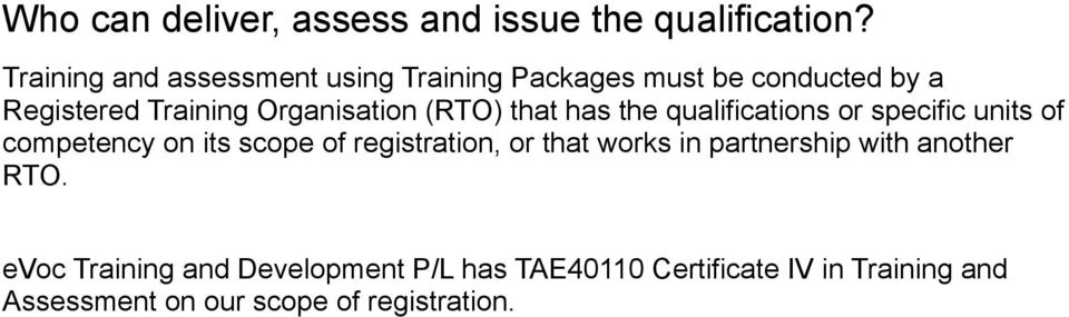 (RTO) that has the qualifications or specific units of competency on its scope of registration, or that