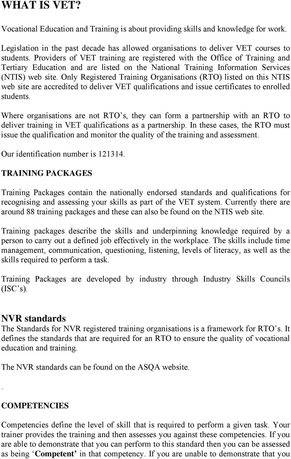 Only Registered Training Organisations (RTO) listed on this NTIS web site are accredited to deliver VET qualifications and issue certificates to enrolled students.