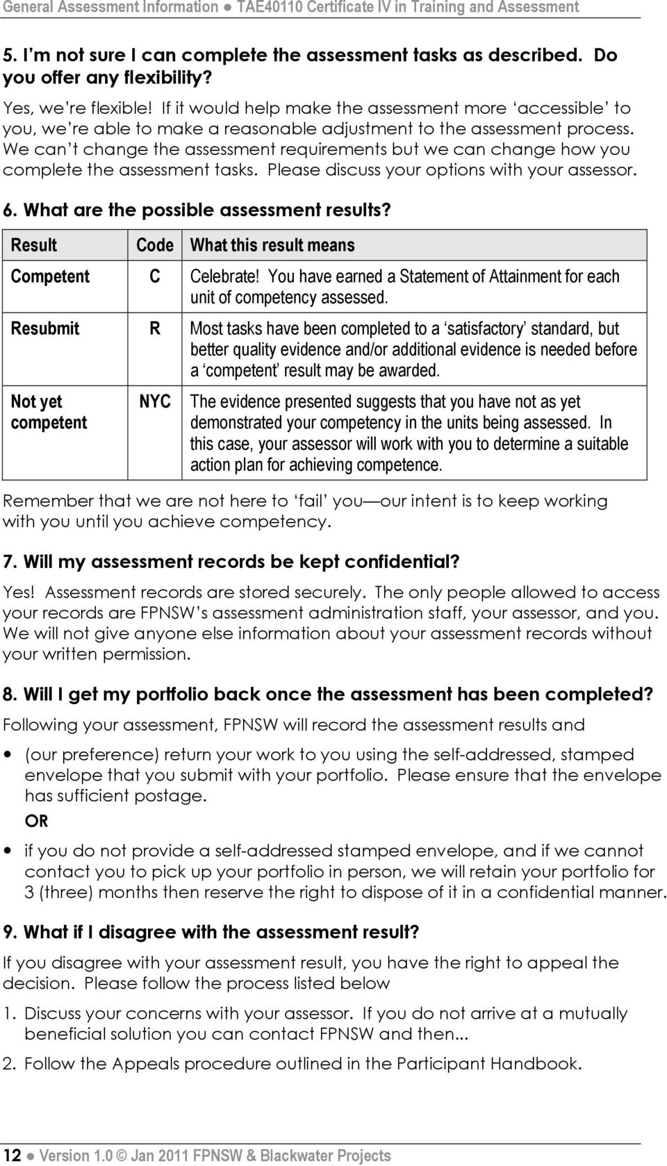 We can t change the assessment requirements but we can change how you complete the assessment tasks. Please discuss your options with your assessor. 6. What are the possible assessment results?