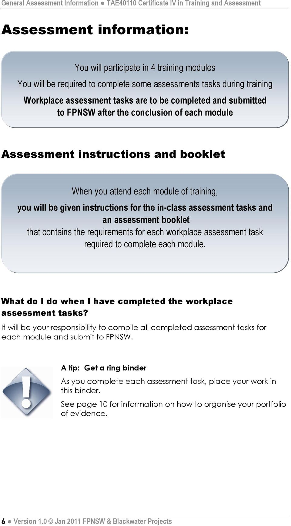 training, you will be given instructions for the in-class assessment tasks and an assessment booklet that contains the requirements for each workplace assessment task required to complete each module.