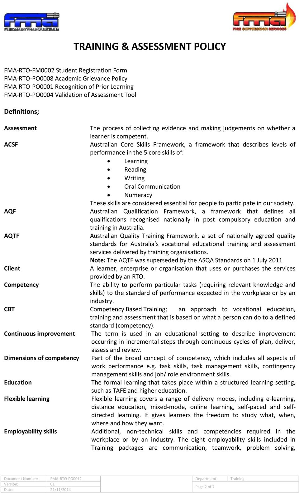 ACSF Australian Core Skills Framework, a framework that describes levels of performance in the 5 core skills of: Learning Reading Writing Oral Communication Numeracy These skills are considered