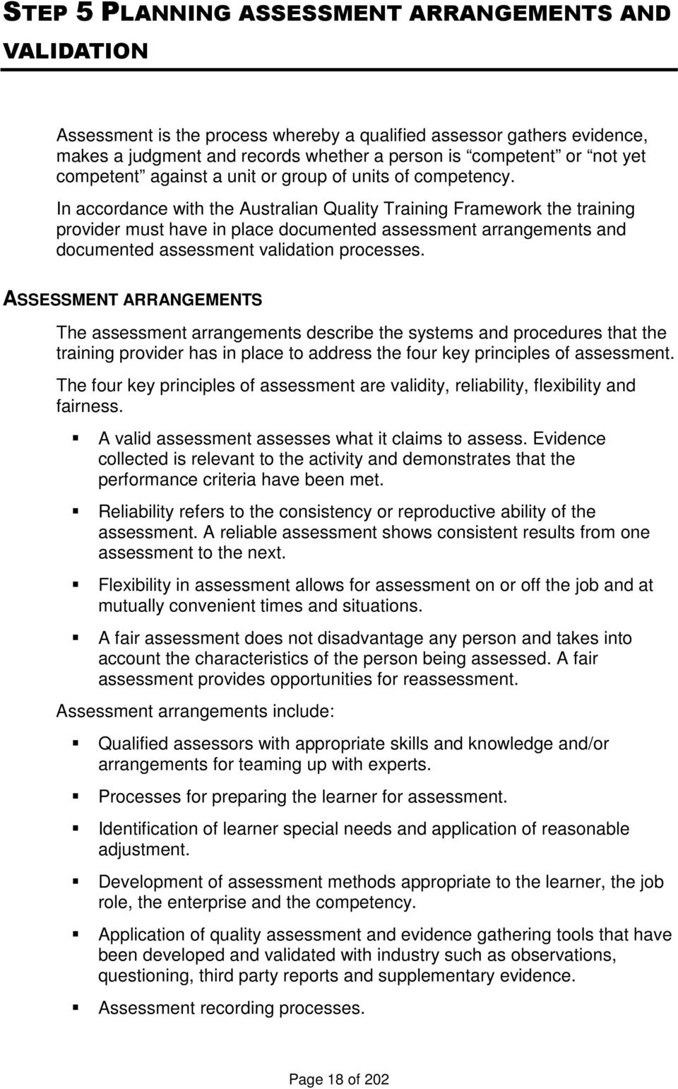 In accordance with the Australian Quality Training Framework the training provider must have in place documented assessment arrangements and documented assessment validation processes.