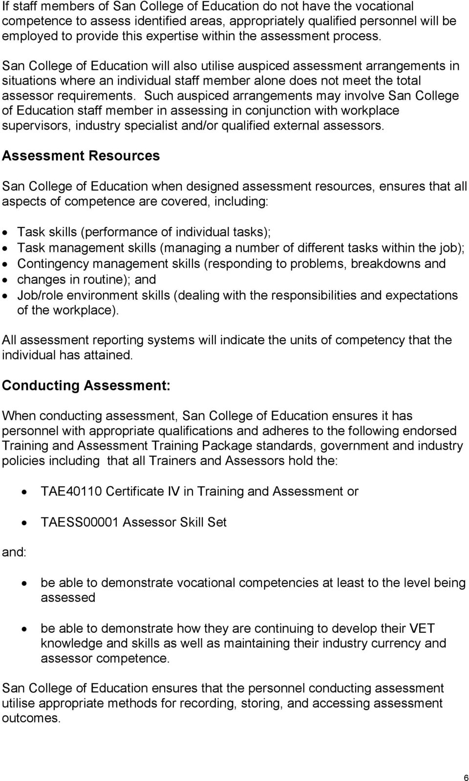 Such auspiced arrangements may involve San College of Education staff member in assessing in conjunction with workplace supervisors, industry specialist and/or qualified external assessors.
