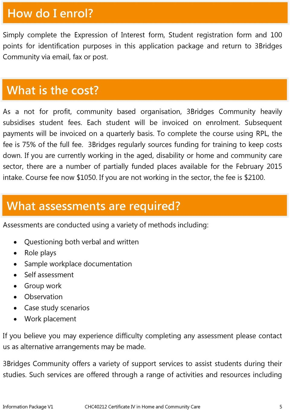 post. What is the cost? As a not for profit, community based organisation, 3Bridges Community heavily subsidises student fees. Each student will be invoiced on enrolment.