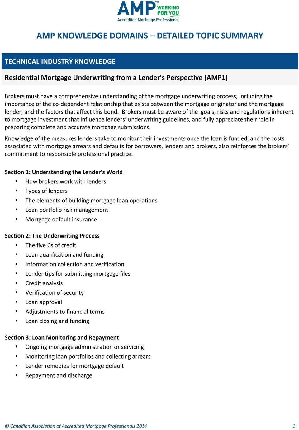 Brokers must be aware of the goals, risks and regulations inherent to mortgage investment that influence lenders underwriting guidelines, and fully appreciate their role in preparing complete and