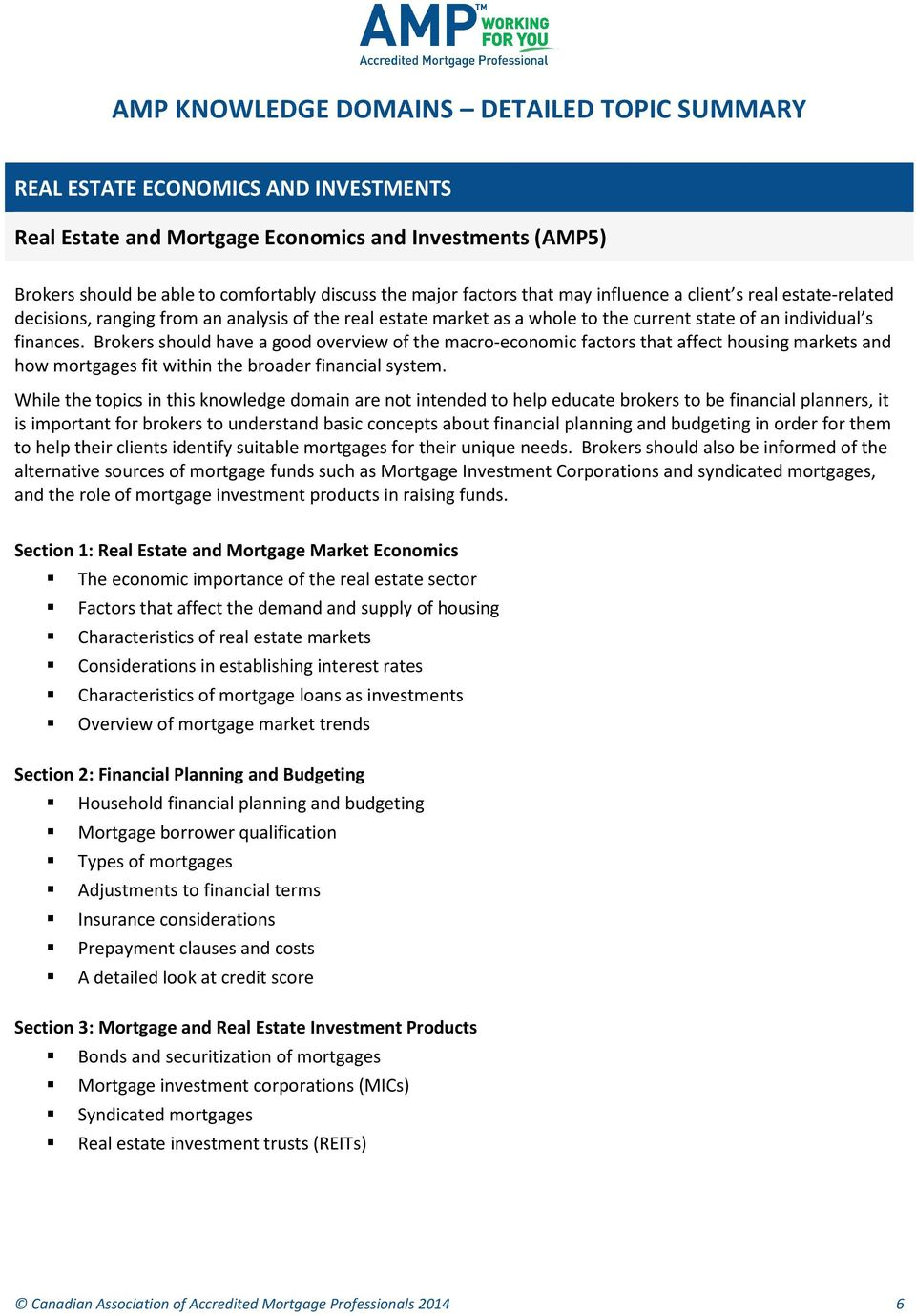Brokers should have a good overview of the macro-economic factors that affect housing markets and how mortgages fit within the broader financial system.