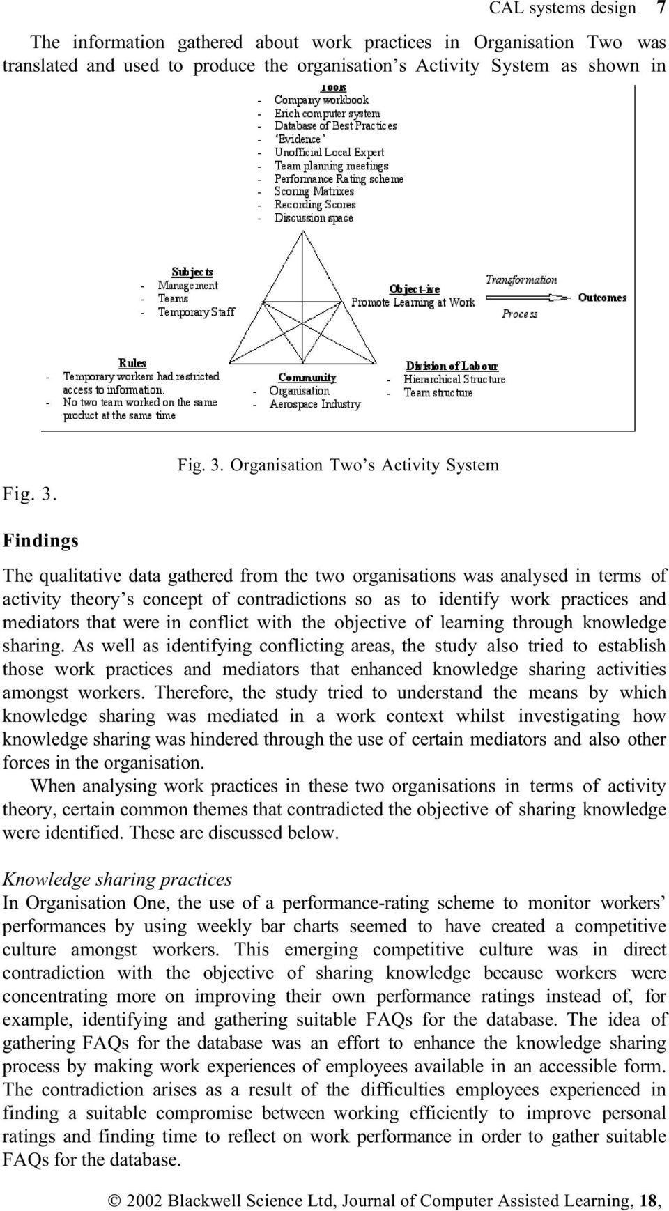 Organisation Two s Activity System Findings The qualitative data gathered from the two organisations was analysed in terms of activity theory s concept of contradictions so as to identify work