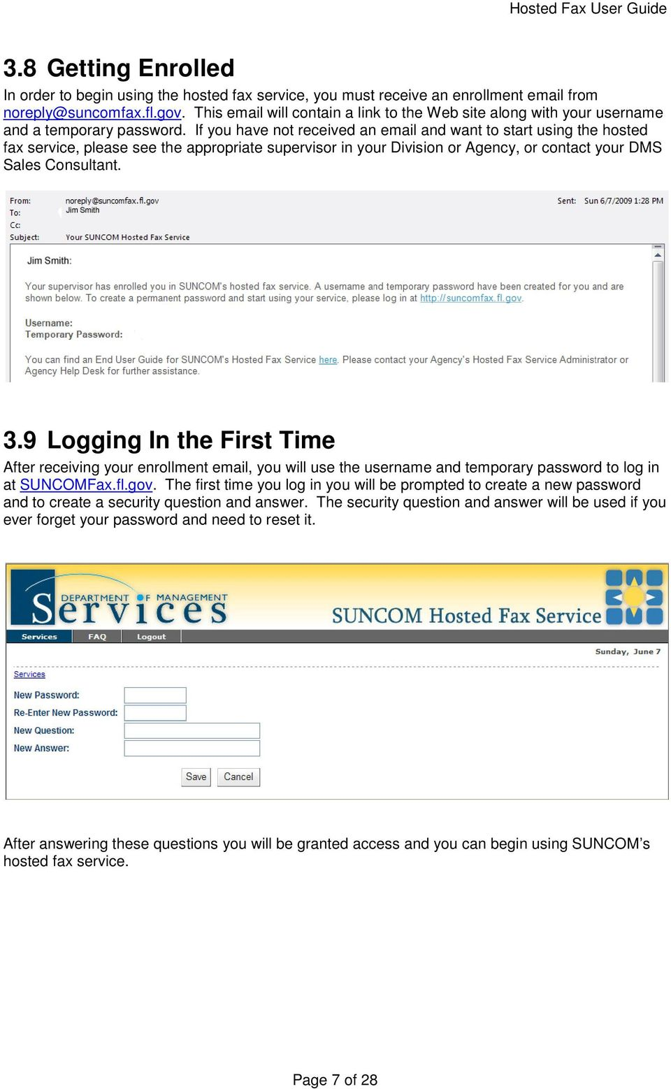 If you have not received an email and want to start using the hosted fax service, please see the appropriate supervisor in your Division or Agency, or contact your DMS Sales Consultant. 3.
