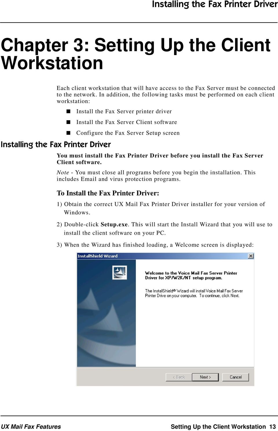 Client software Configure the Fax Server Setup screen You must install the Fax Printer Driver before you install the Fax Server Client software.