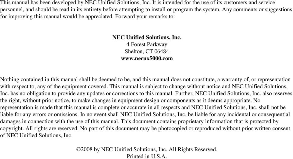 Any comments or suggestions for improving this manual would be appreciated. Forward your remarks to: NEC Unified Solutions, Inc. 4 Forest Parkway Shelton, CT 06484 www.necux5000.