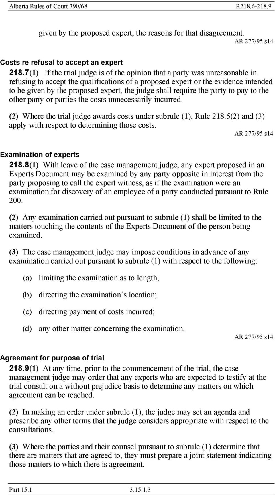judge shall require the party to pay to the other party or parties the costs unnecessarily incurred. (2) Where the trial judge awards costs under subrule (1), Rule 218.