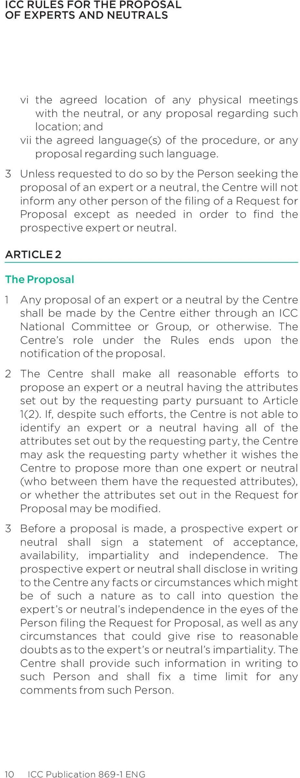 3 unless requested to do so by the Person seeking the proposal of an expert or a neutral, the Centre will not inform any other person of the filing of a Request for Proposal except as needed in order
