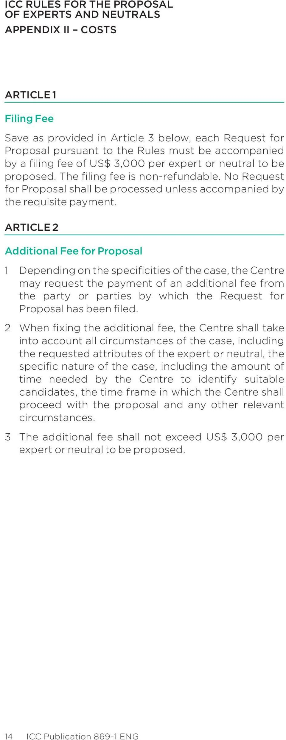 Article 2 Additional Fee for Proposal 1 Depending on the specificities of the case, the Centre may request the payment of an additional fee from the party or parties by which the Request for Proposal