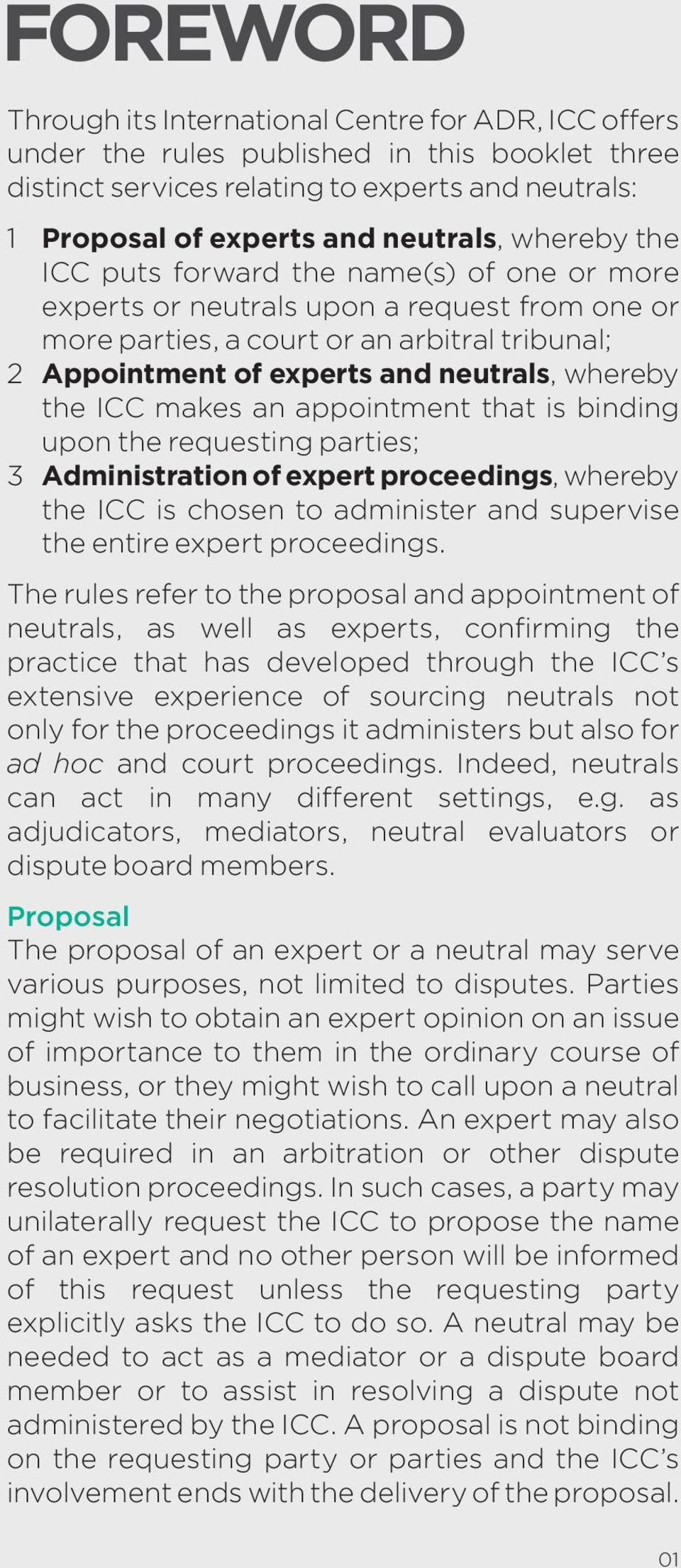 the ICC makes an appointment that is binding upon the requesting parties; 3 Administration of expert proceedings, whereby the ICC is chosen to administer and supervise the entire expert proceedings.
