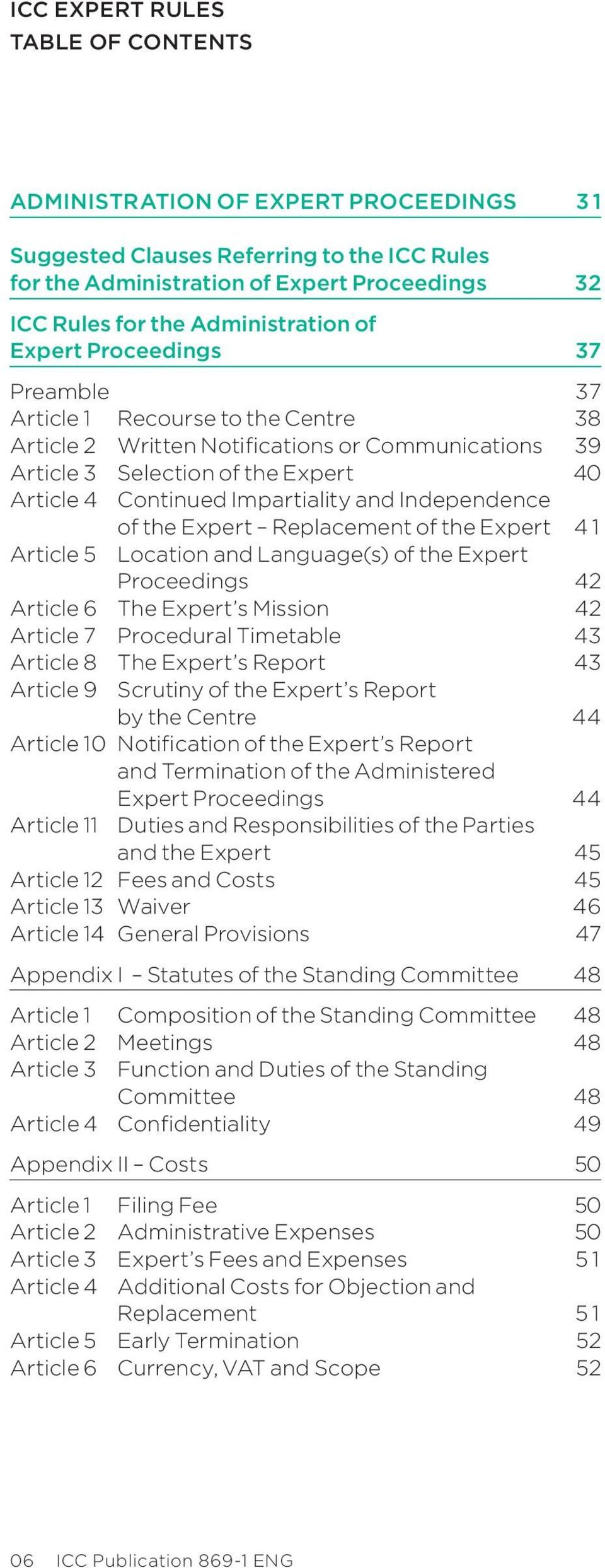 Impartiality and Independence of the Expert Replacement of the Expert 4 1 Article 5 Location and Language(s) of the Expert Proceedings 42 Article 6 The Expert s Mission 42 Article 7 Procedural