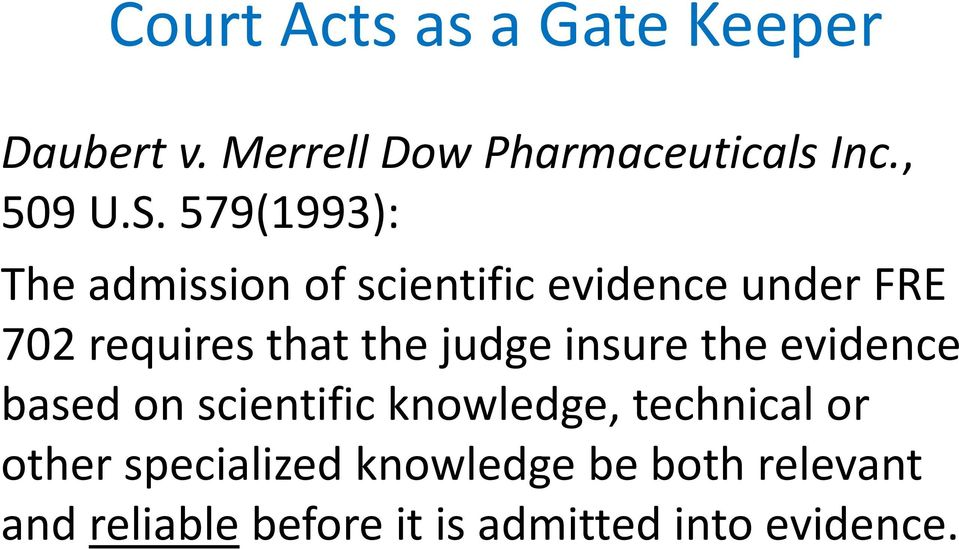 judge insure the evidence based on scientific knowledge, technical or other