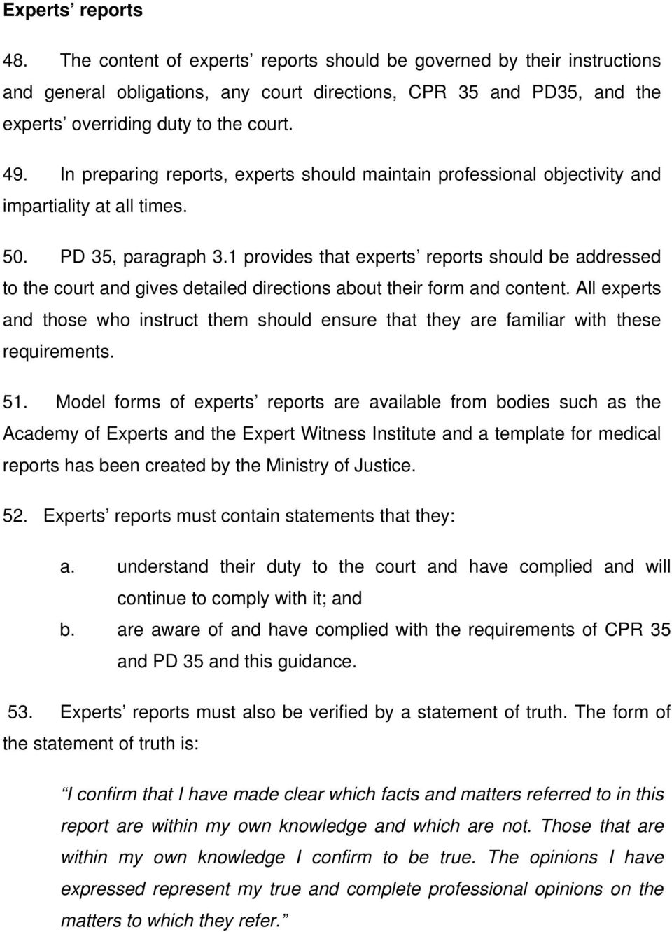 In preparing reports, experts should maintain professional objectivity and impartiality at all times. 50. PD 35, paragraph 3.