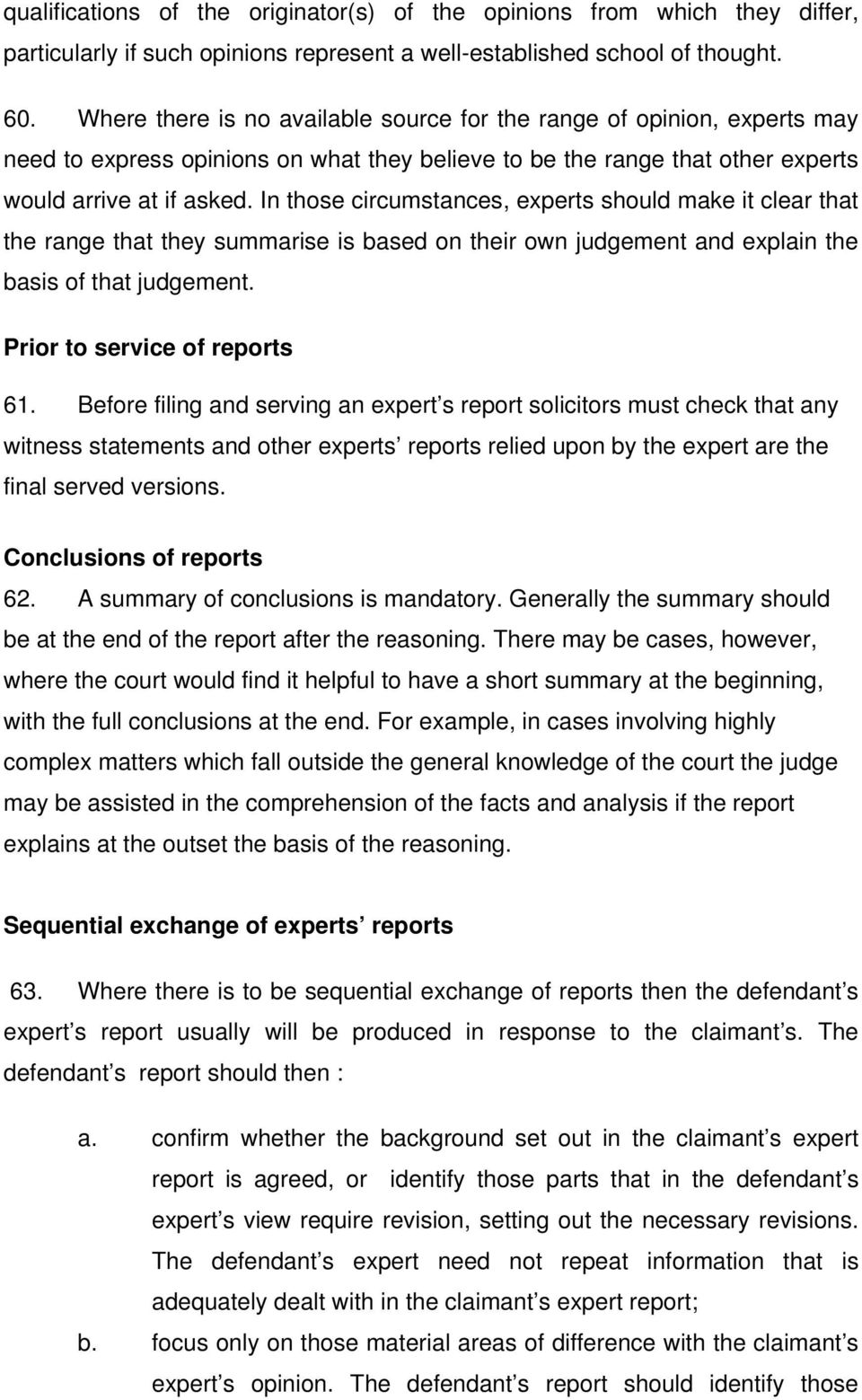 In those circumstances, experts should make it clear that the range that they summarise is based on their own judgement and explain the basis of that judgement. Prior to service of reports 61.