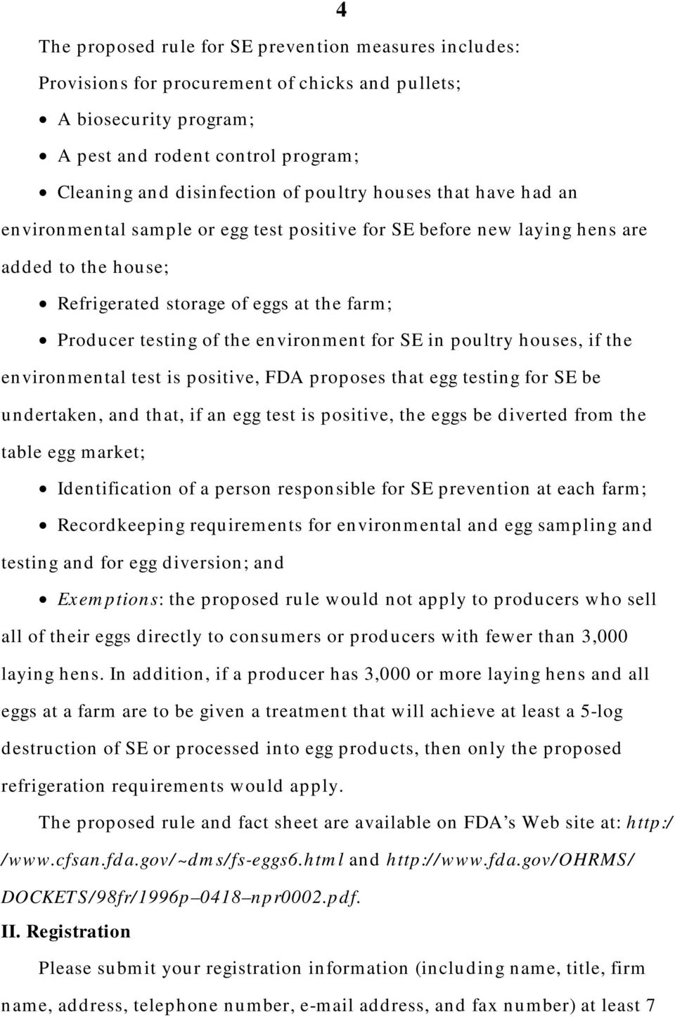 environment for SE in poultry houses, if the environmental test is positive, FDA proposes that egg testing for SE be undertaken, and that, if an egg test is positive, the eggs be diverted from the