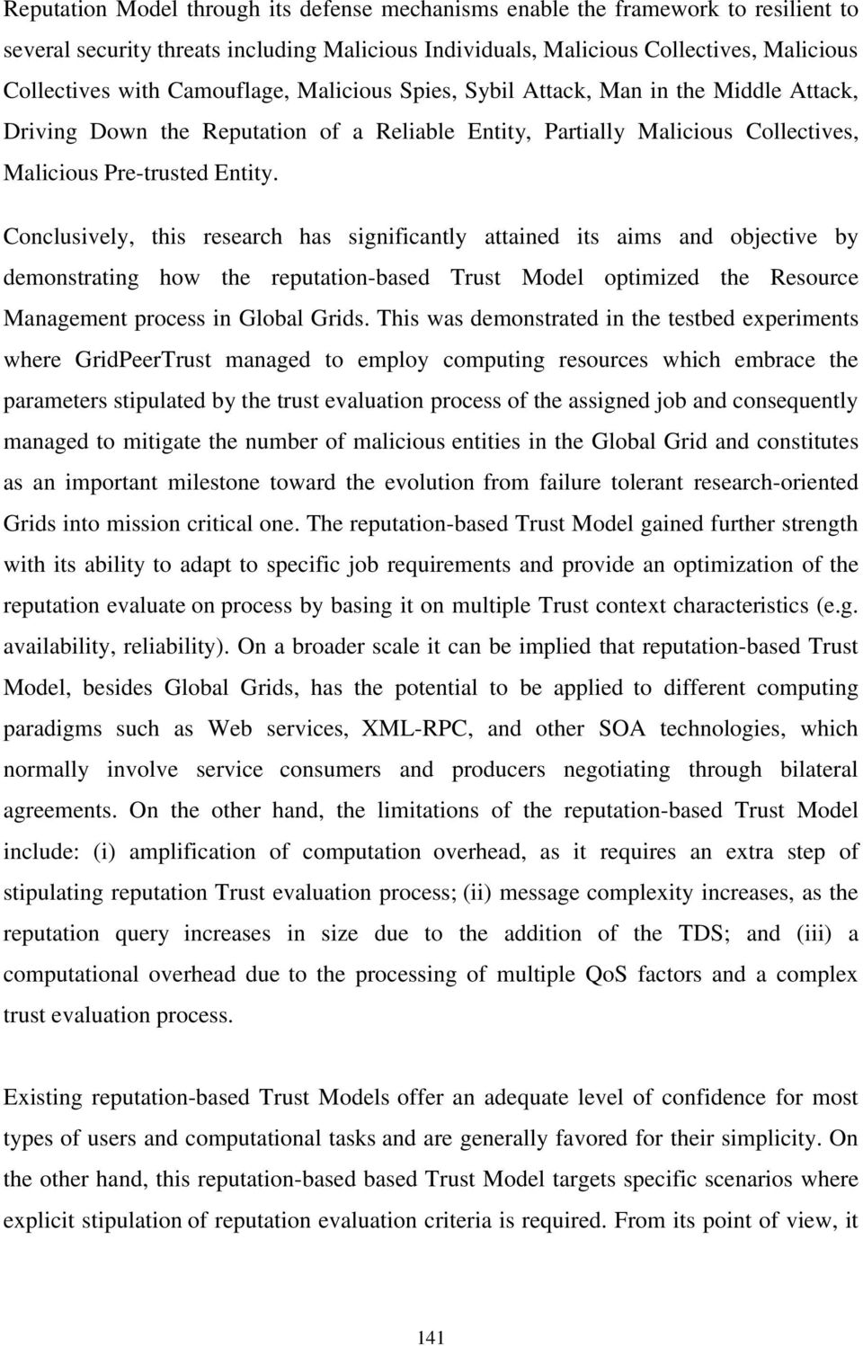 Conclusively, this research has significantly attained its aims and objective by demonstrating how the reputation-based Trust Model optimized the Resource Management process in Global Grids.